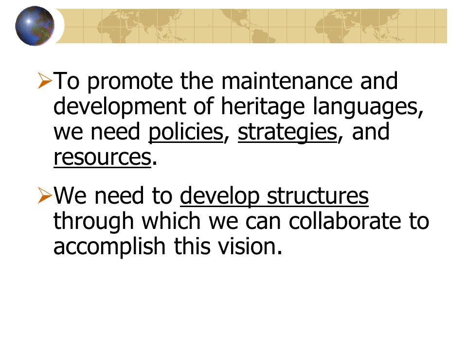 To promote the maintenance and development of heritage languages, we need policies, strategies, and resources.