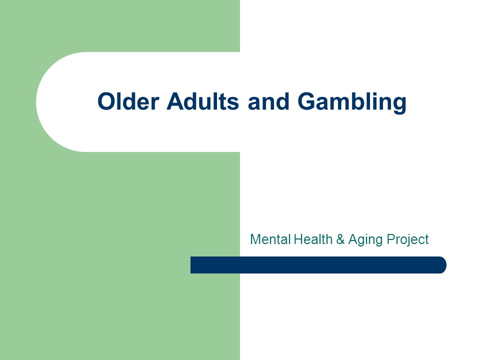 Older Adults and Gambling Mental Health & Aging Project
