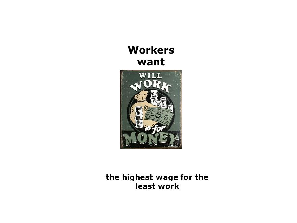 Workers want the highest wage for the least work