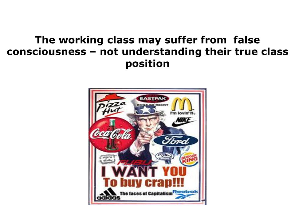 The working class may suffer from false consciousness – not understanding their true class position