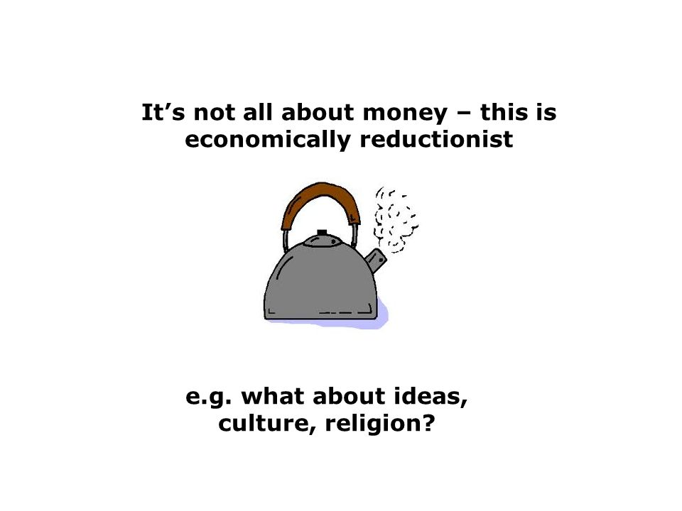 Its not all about money – this is economically reductionist e.g.