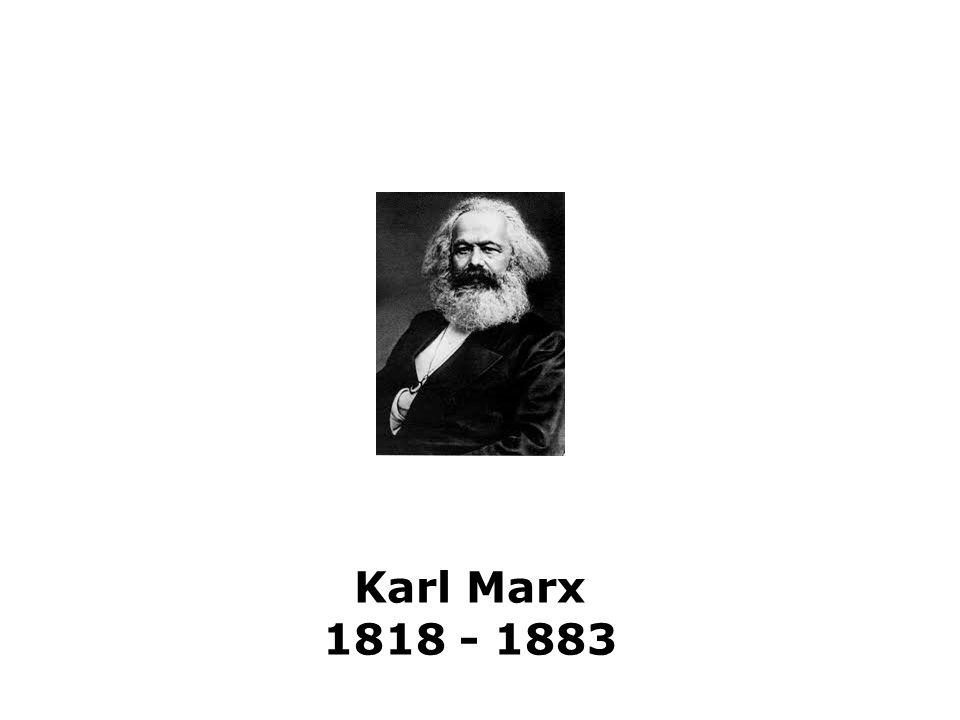 Karl Marx 1818 - 1883