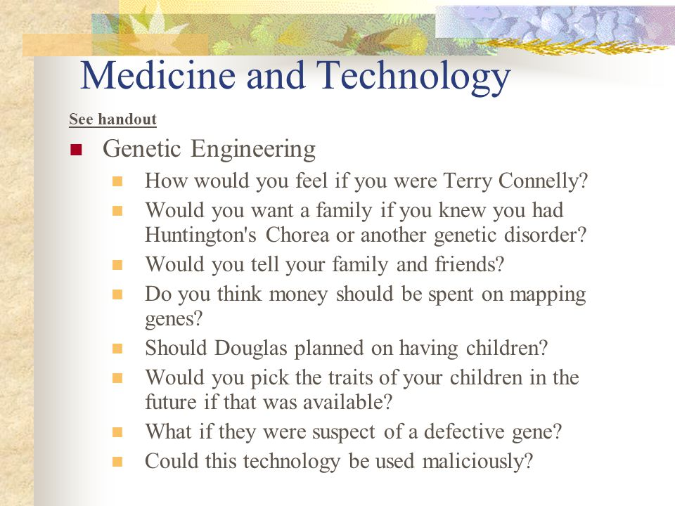 Medicine and Technology See handout Genetic Engineering How would you feel if you were Terry Connelly.