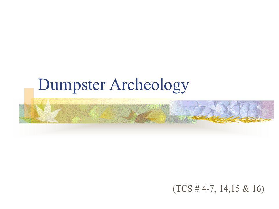 Dumpster Archeology (TCS # 4-7, 14,15 & 16)