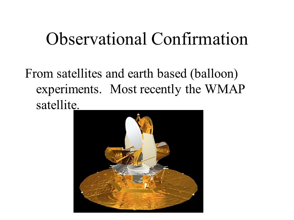 Observational Confirmation From satellites and earth based (balloon) experiments.