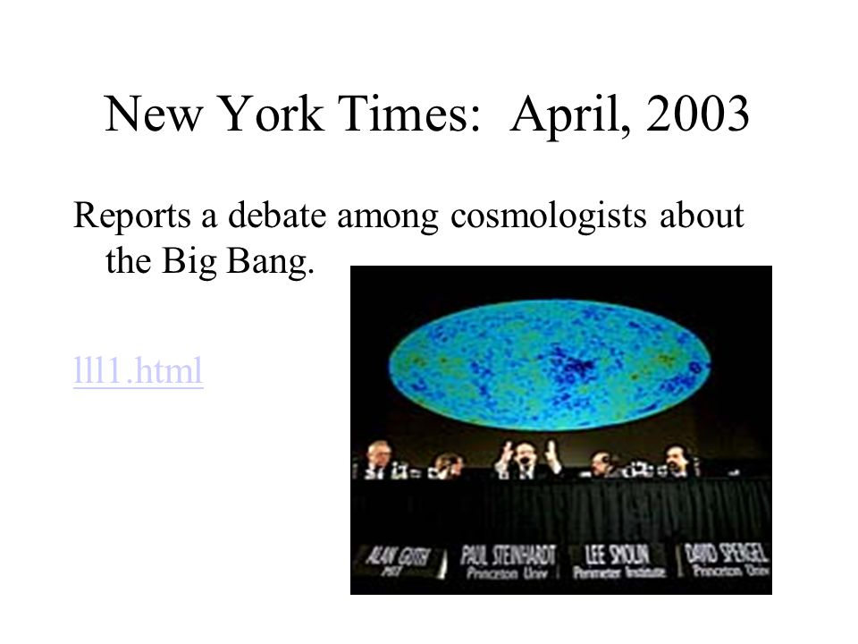New York Times: April, 2003 Reports a debate among cosmologists about the Big Bang. lll1.html