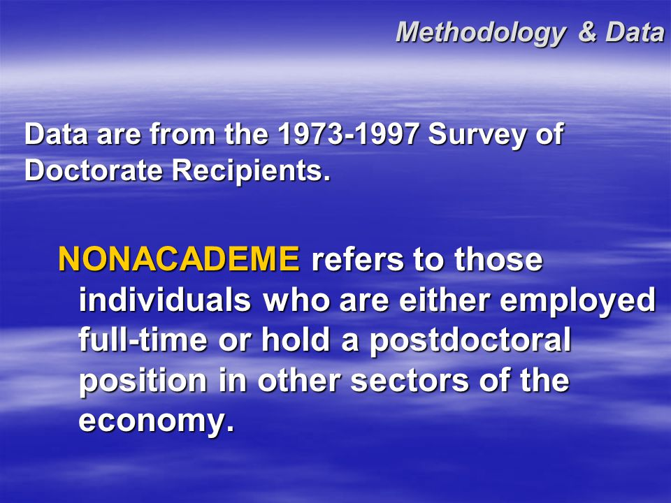 Methodology & Data Data are from the 1973-1997 Survey of Doctorate Recipients.