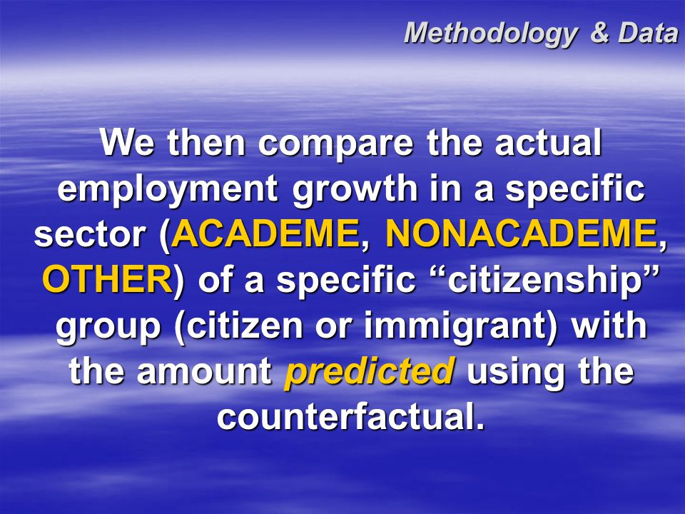 Methodology & Data What would have happened to employment of U.S.-citizen (immigrant) S&E doctorates if their employment had grown at the overall growth rate for all S&E doctorates combined, regardless of citizenship status?