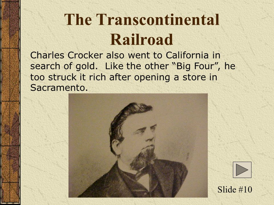 The Transcontinental Railroad Leland Stanford also made a fortune selling supplies to California gold miners. In 1861, he became governor of Californi