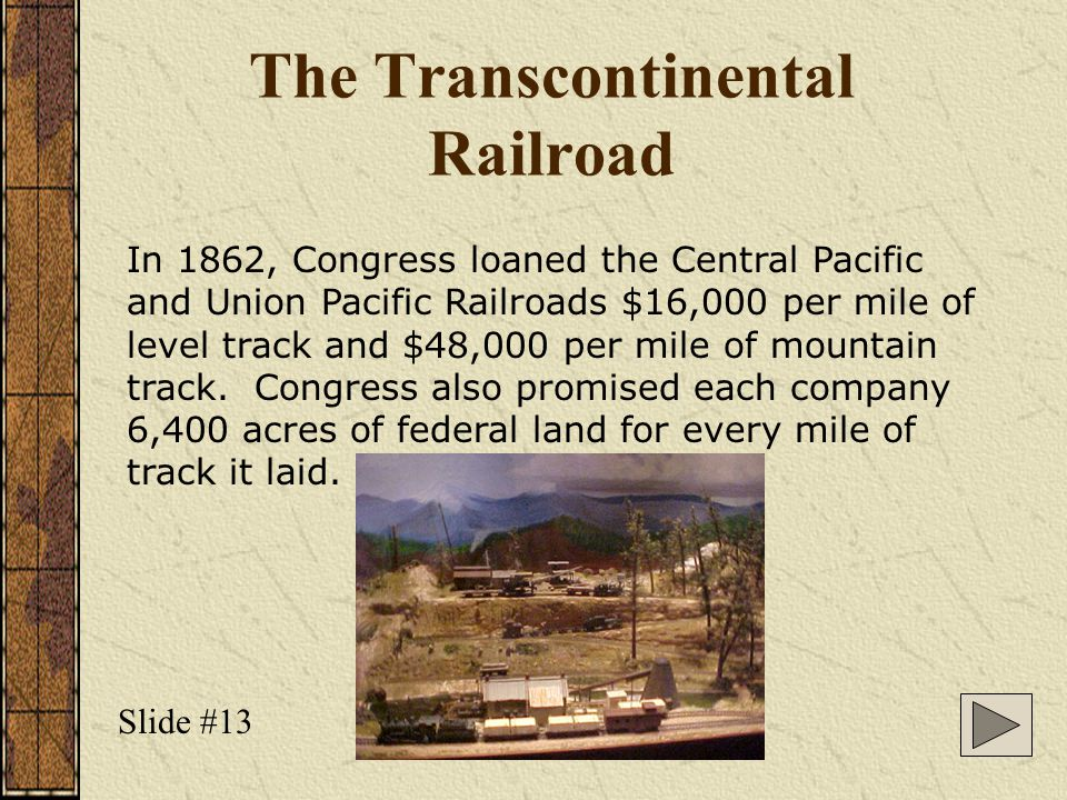 The Transcontinental Railroad Who were The Big Four? S________ H__________ H_______ C________tanforduntingtonopkinsrocker Slide #12