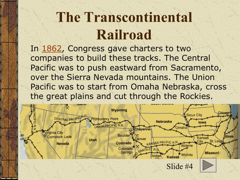 The Transcontinental Railroad A path would have to be cut through mountains higher than any railroad-builder had ever faced; span deserts where there