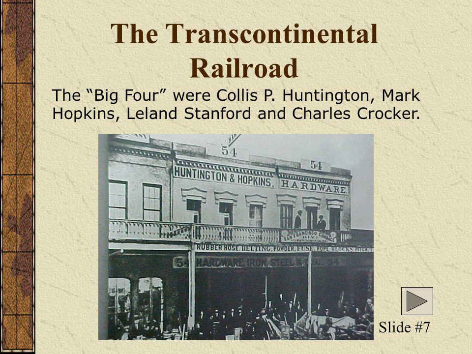 The Transcontinental Railroad The Big Four were Collis P.