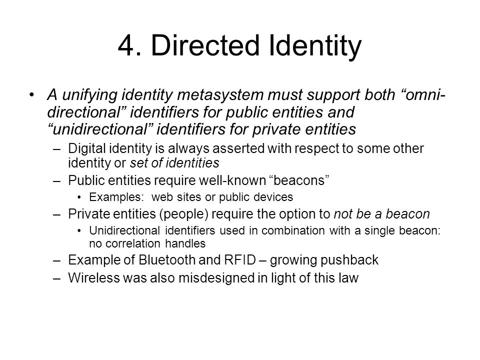 4. Directed Identity A unifying identity metasystem must support both omni- directional identifiers for public entities and unidirectional identifiers