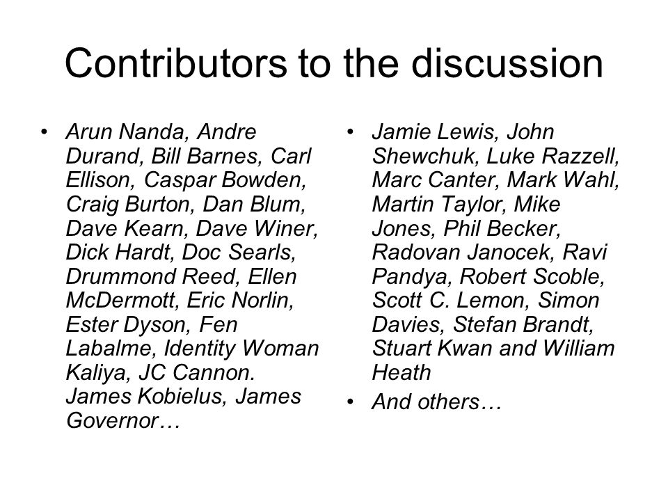 Contributors to the discussion Arun Nanda, Andre Durand, Bill Barnes, Carl Ellison, Caspar Bowden, Craig Burton, Dan Blum, Dave Kearn, Dave Winer, Dic