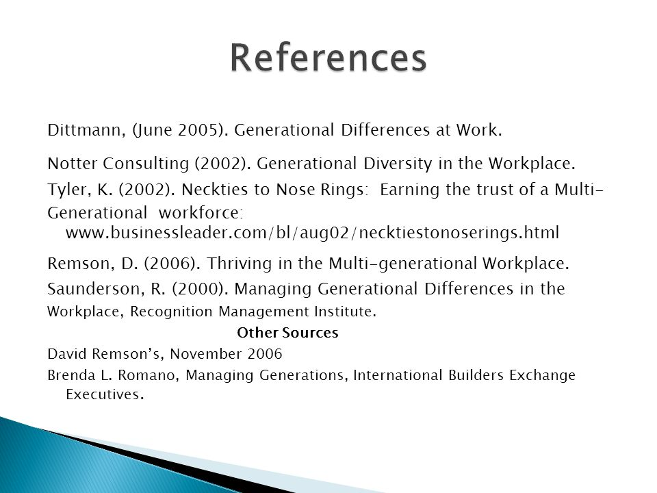 Dittmann, (June 2005). Generational Differences at Work. Notter Consulting (2002). Generational Diversity in the Workplace. Tyler, K. (2002). Neckties