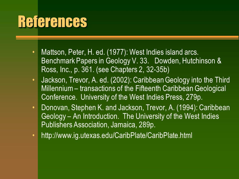 ReferencesReferences Mattson, Peter, H. ed. (1977): West Indies island arcs.
