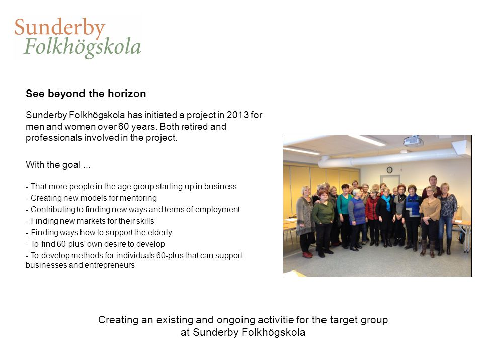See beyond the horizon Sunderby Folkhögskola has initiated a project in 2013 for men and women over 60 years.
