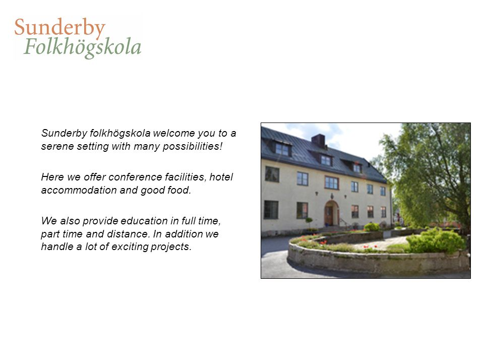 Sunderby folkhögskola welcome you to a serene setting with many possibilities! Here we offer conference facilities, hotel accommodation and good food.