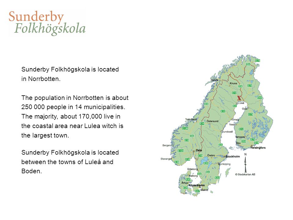 Sunderby Folkhögskola is located in Norrbotten. The population in Norrbotten is about 250 000 people in 14 municipalities. The majority, about 170,000