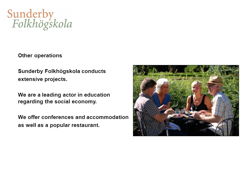 Other operations Sunderby Folkhögskola conducts extensive projects. We are a leading actor in education regarding the social economy. We offer confere