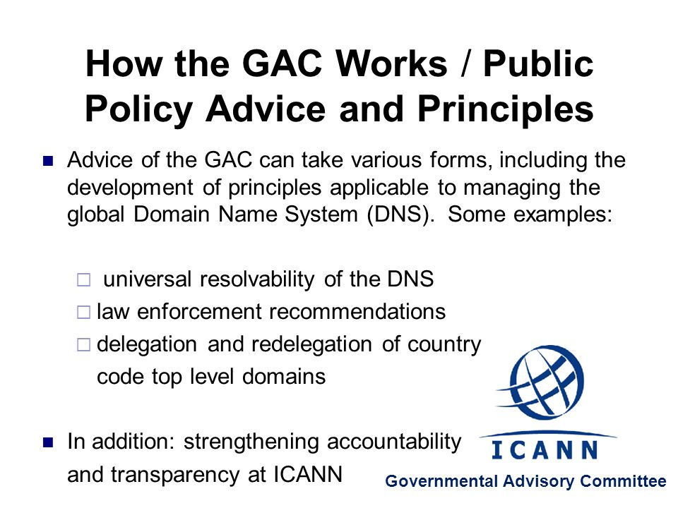 Advice of the GAC can take various forms, including the development of principles applicable to managing the global Domain Name System (DNS).