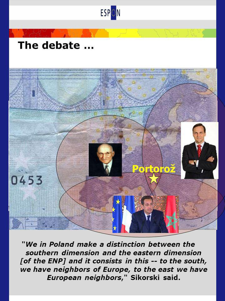 The debate … We in Poland make a distinction between the southern dimension and the eastern dimension [of the ENP] and it consists in this -- to the south, we have neighbors of Europe, to the east we have European neighbors, Sikorski said.