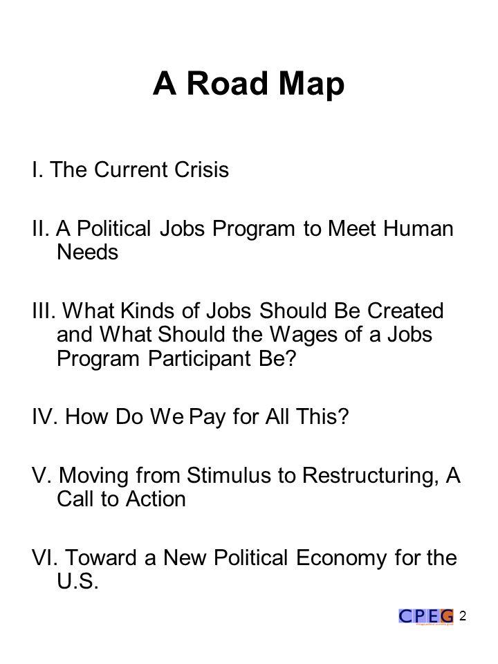 2 A Road Map I. The Current Crisis II. A Political Jobs Program to Meet Human Needs III.