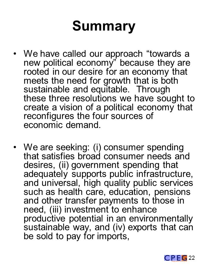 22 Summary We have called our approach towards a new political economy because they are rooted in our desire for an economy that meets the need for growth that is both sustainable and equitable.