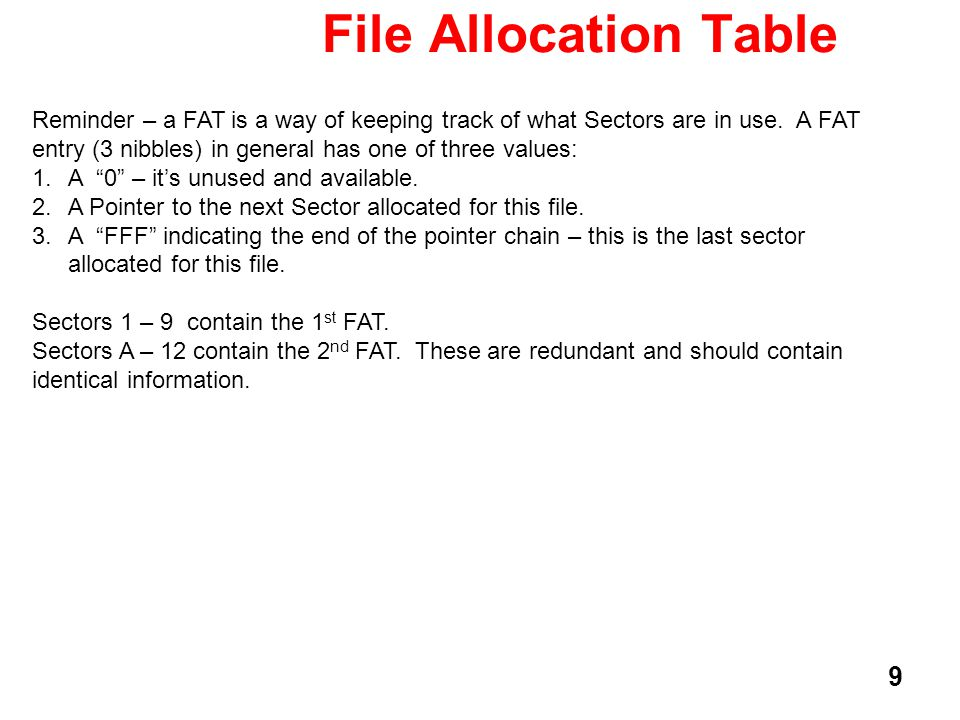 9 File Allocation Table Reminder – a FAT is a way of keeping track of what Sectors are in use.