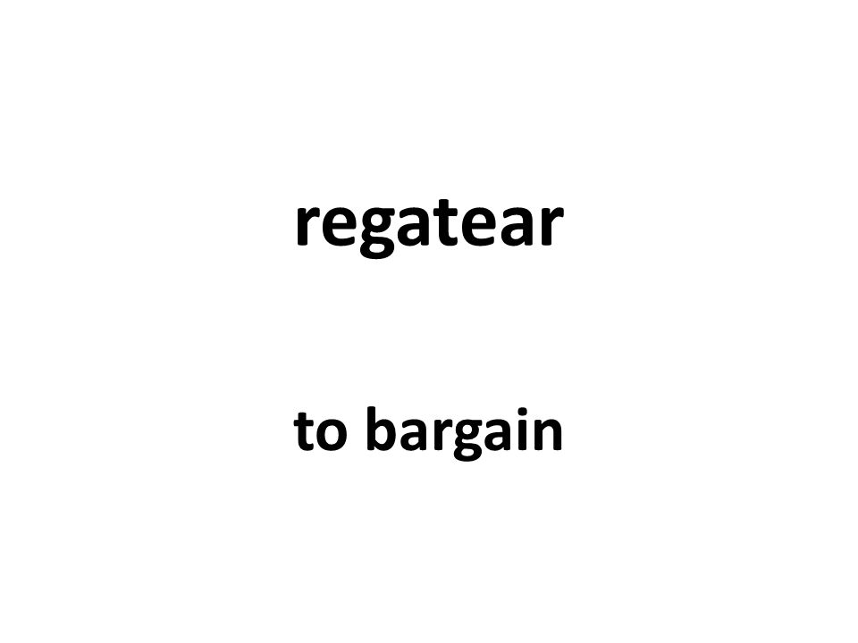 regatear to bargain