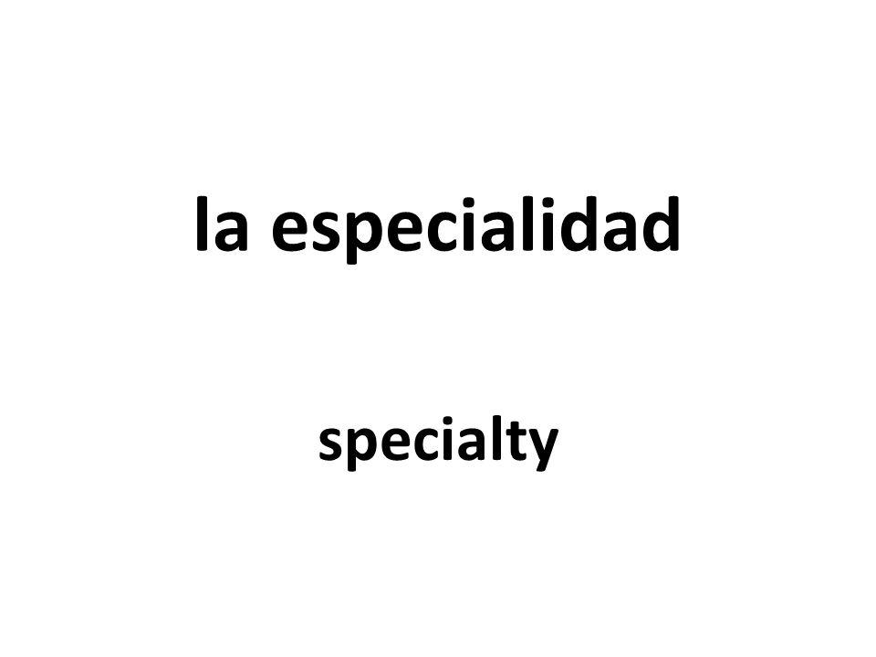 la especialidad specialty