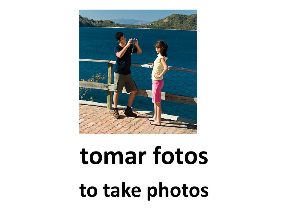 tomar fotos to take photos
