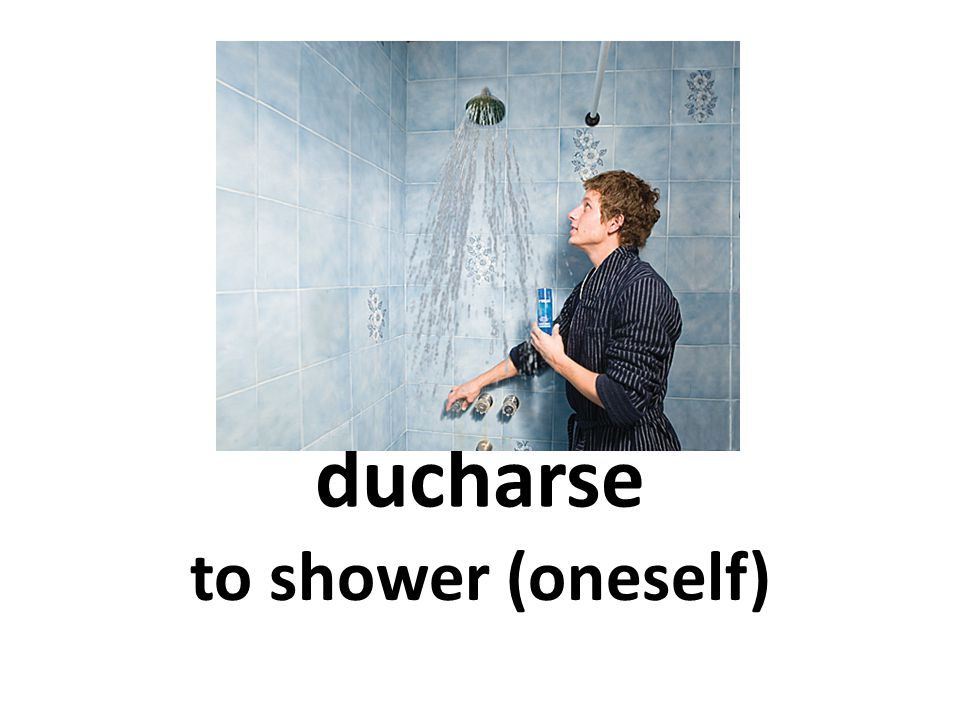 ducharse to shower (oneself)