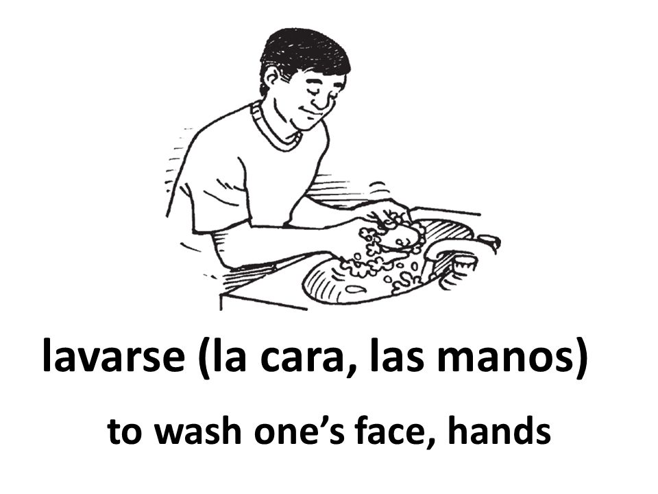 lavarse (la cara, las manos) to wash ones face, hands