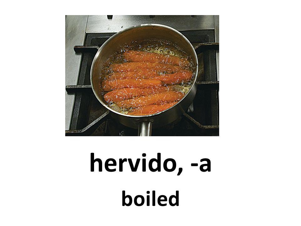 hervido, -a boiled