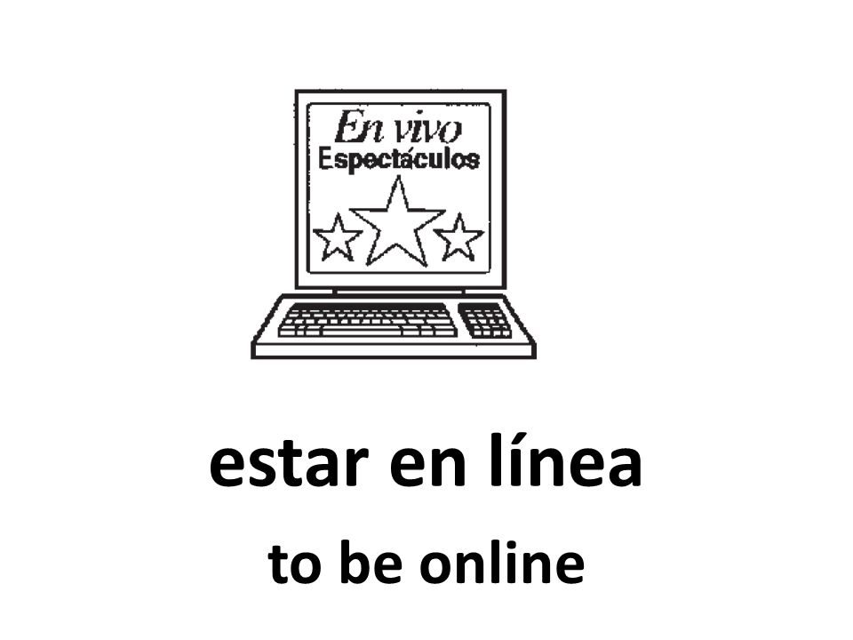 estar en línea to be online