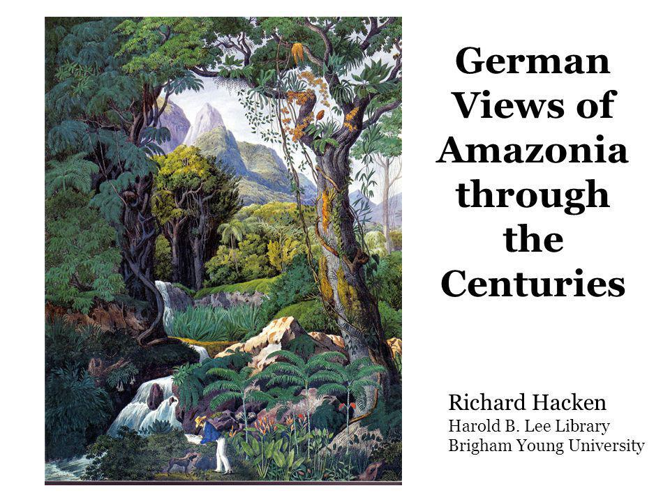 German Views of Amazonia through the Centuries Richard Hacken Harold B.