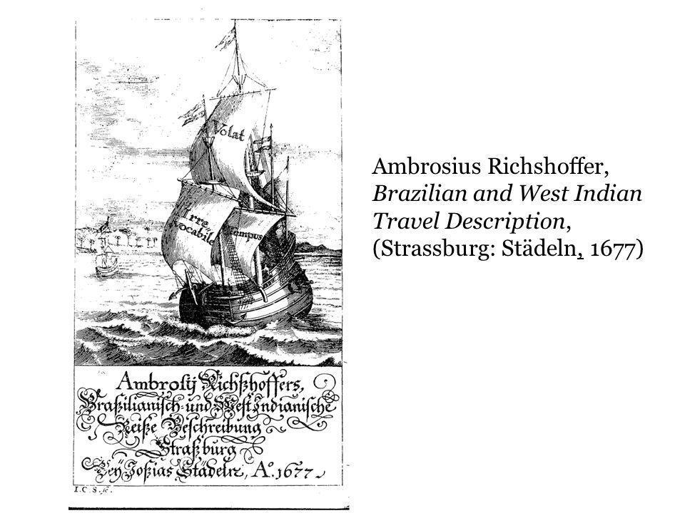 Ambrosius Richshoffer, Brazilian and West Indian Travel Description, (Strassburg: Städeln, 1677)