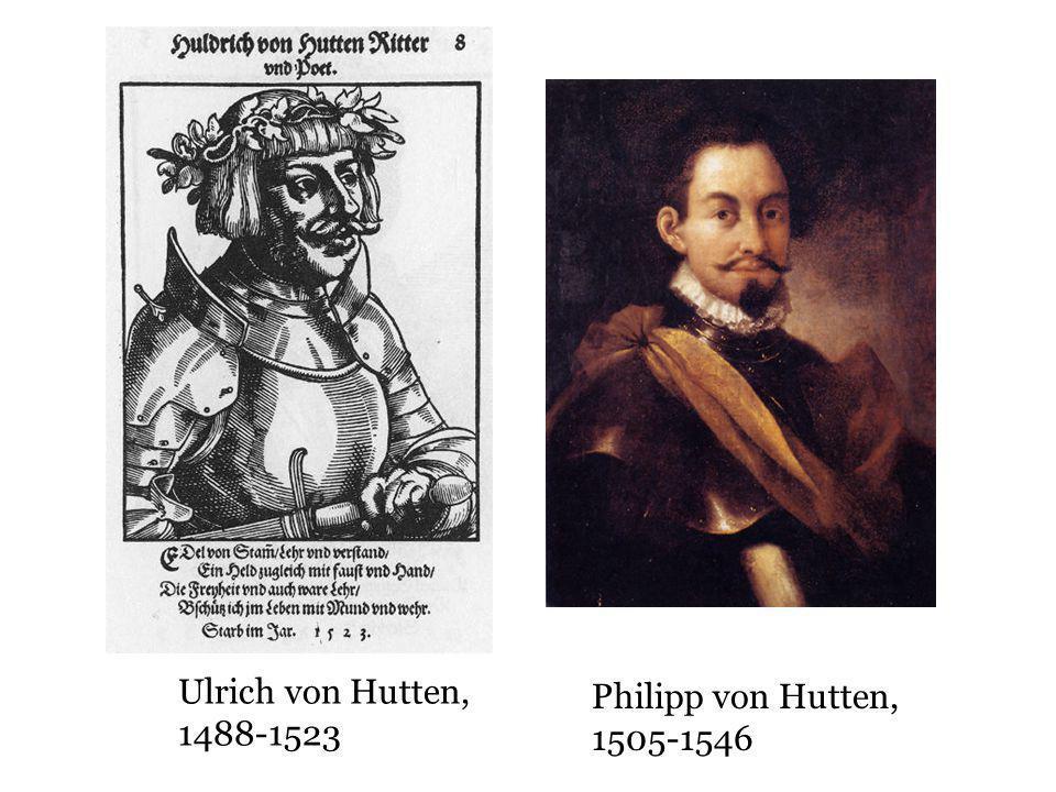 Ulrich von Hutten, 1488-1523 Philipp von Hutten, 1505-1546