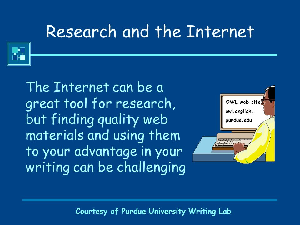 Courtesy of Purdue University Writing Lab Research and the Internet The Internet can be a great tool for research, but finding quality web materials a