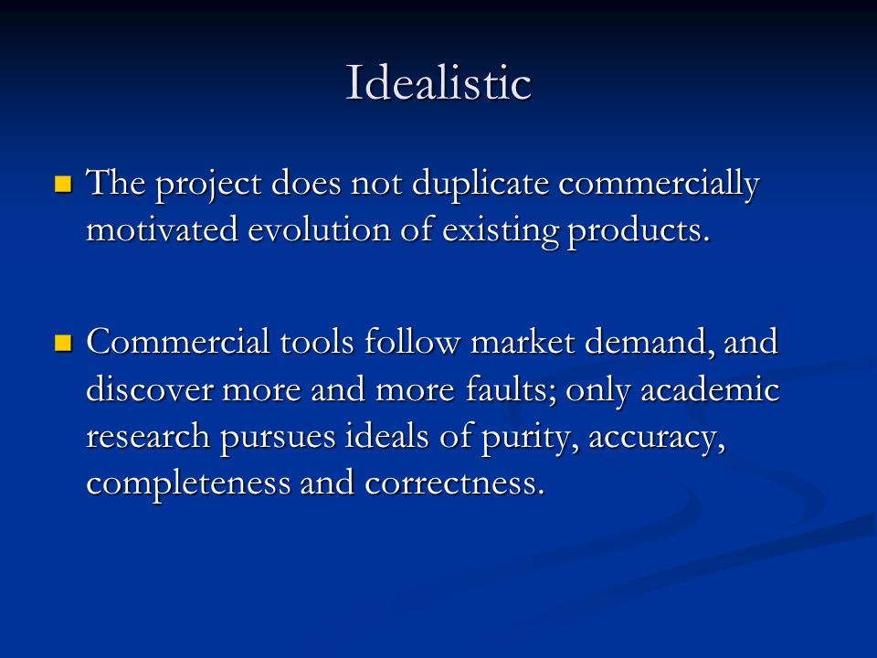 Idealistic The project does not duplicate commercially motivated evolution of existing products.