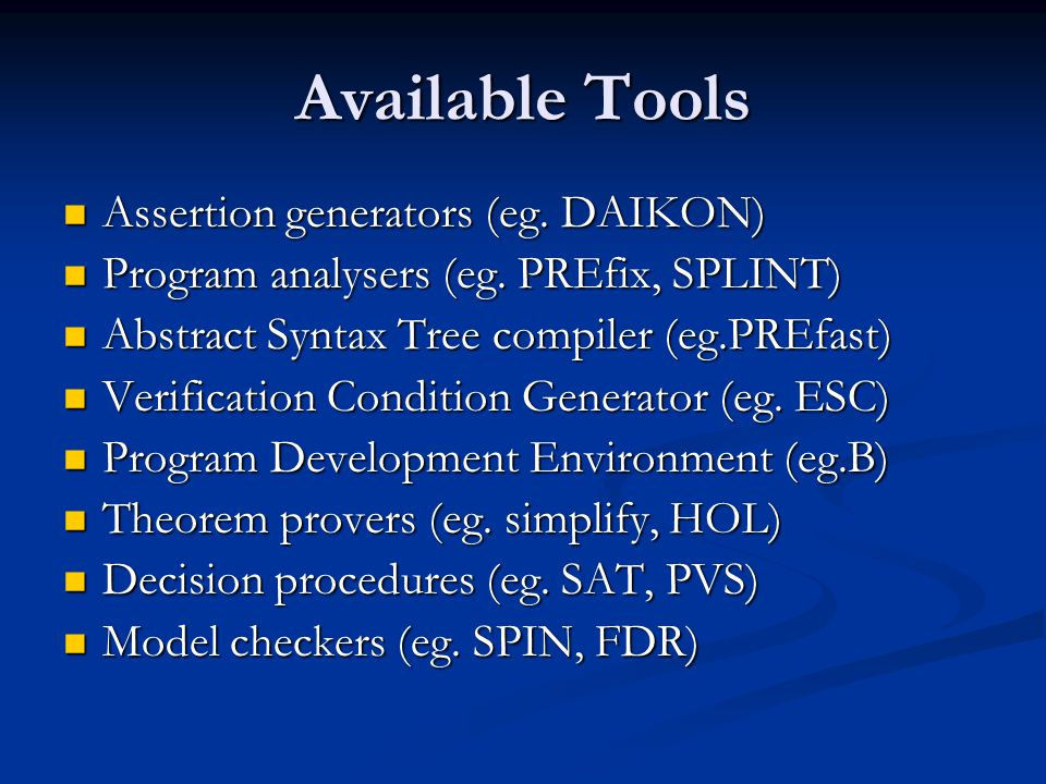 Available Tools Assertion generators (eg. DAIKON) Assertion generators (eg.