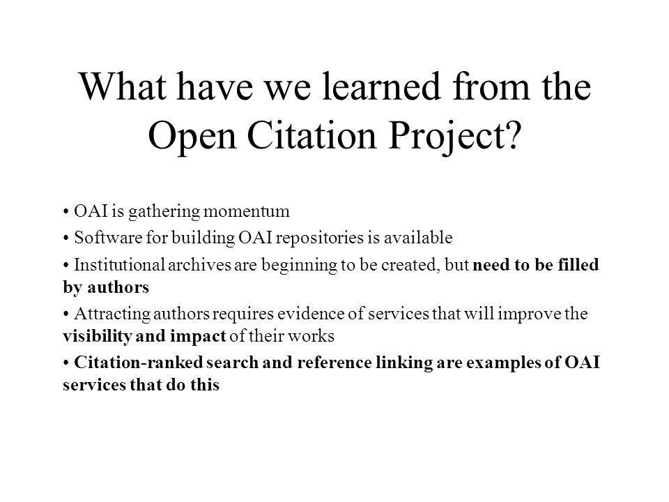 What have we learned from the Open Citation Project? OAI is gathering momentum Software for building OAI repositories is available Institutional archi