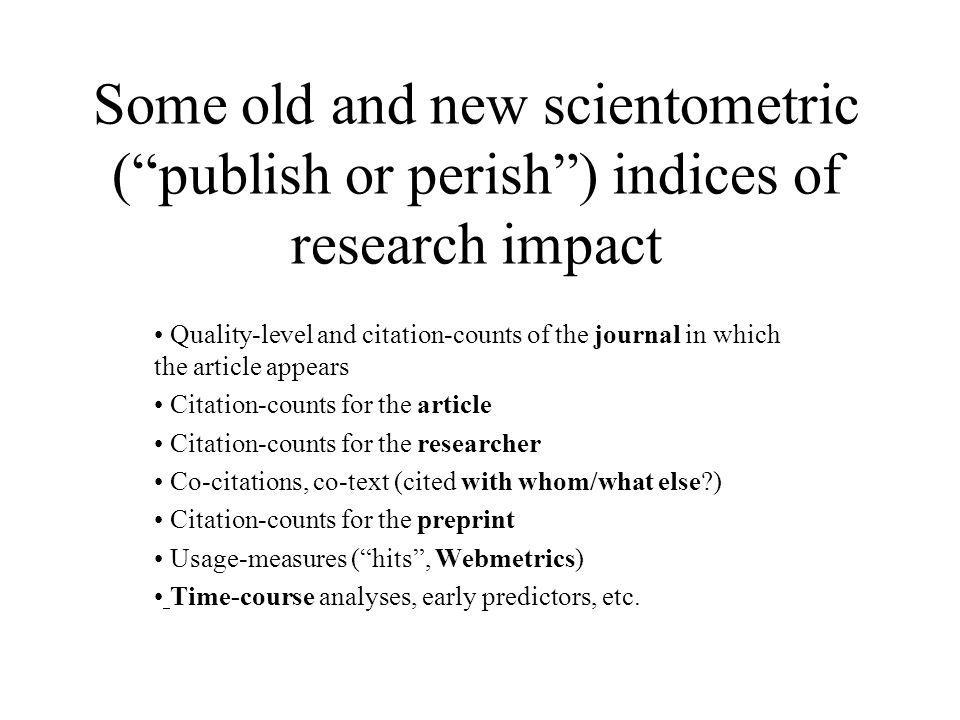 Some old and new scientometric (publish or perish) indices of research impact Quality-level and citation-counts of the journal in which the article ap