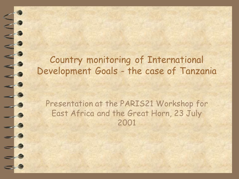 Country monitoring of International Development Goals - the case of Tanzania Presentation at the PARIS21 Workshop for East Africa and the Great Horn, 23 July 2001