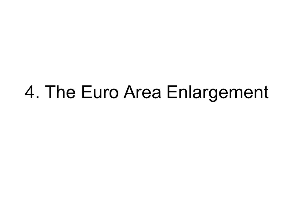 4. The Euro Area Enlargement