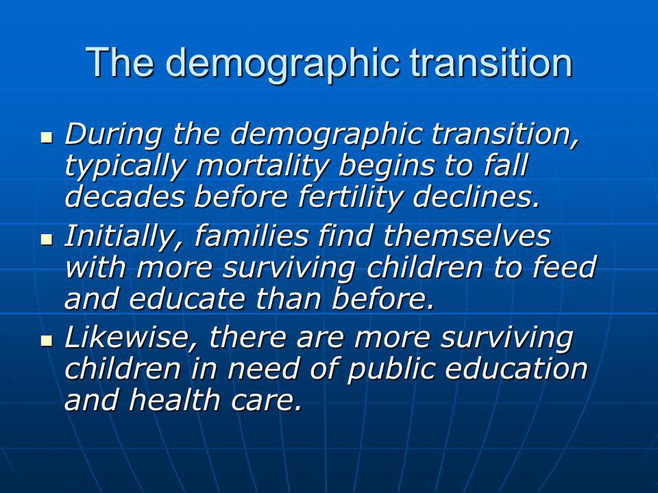 The demographic transition During the demographic transition, typically mortality begins to fall decades before fertility declines.