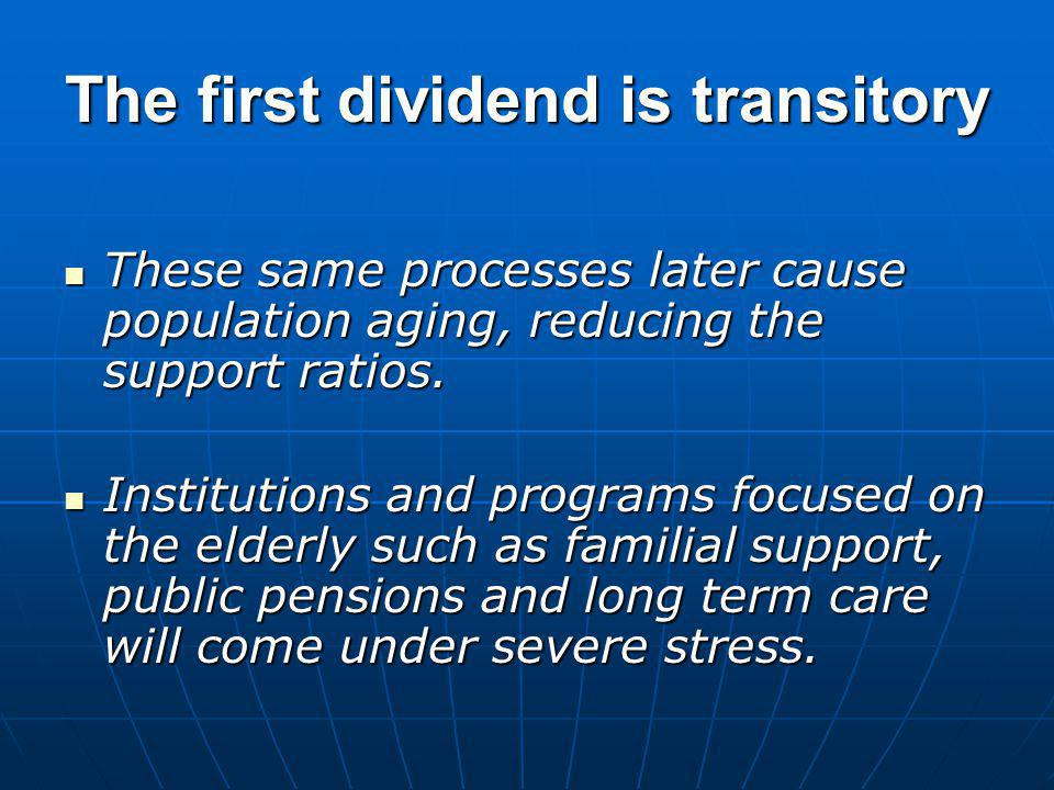 The first dividend is transitory These same processes later cause population aging, reducing the support ratios.