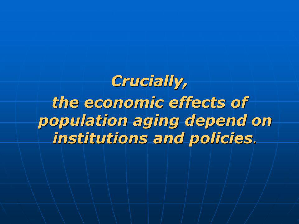 Crucially, the economic effects of population aging depend on institutions and policies.