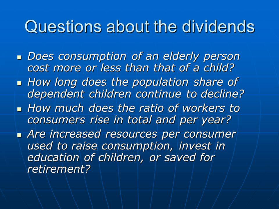 Questions about the dividends Does consumption of an elderly person cost more or less than that of a child.